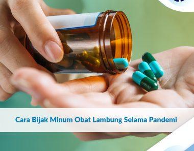 Cara Bijak Minum Obat Lambung Selama Pandemi